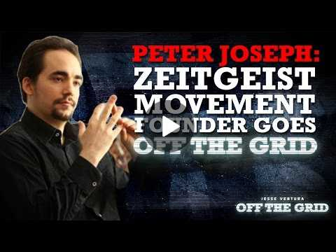 Peter Joseph: Zeitgeist Movement Founder Goes Off the Grid | Jesse Ventura Off The Grid Ora TV