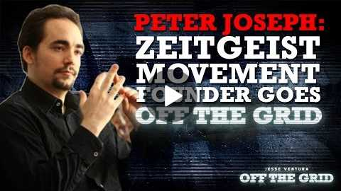 Peter Joseph: Zeitgeist Movement Founder Goes Off the Grid | Jesse Ventura Off The Grid Ora TV
